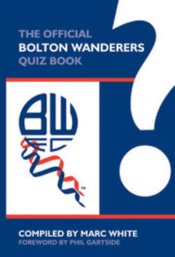 White, Marc - The Official Bolton Wanderers Quiz Book, ebook
