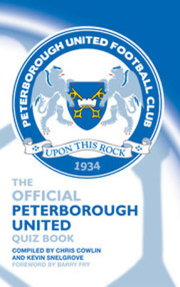 Cowlin, Chris - The Official Peterborough United Quiz Book, ebook