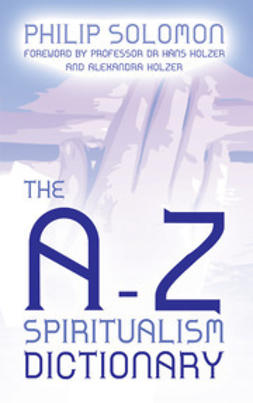Solomon, Philip - The A-Z Spiritualism Dictionary, ebook