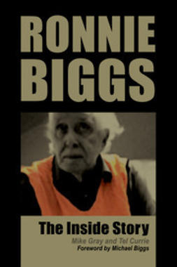 Gray, Tel / Mike Currie / - Ronnie Biggs - The Inside Story, e-bok