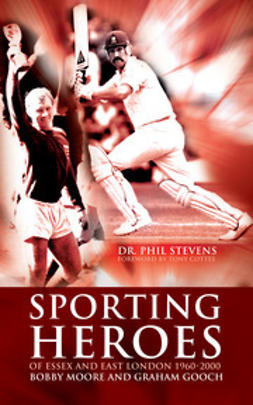 Stevens, Phil - Sporting Heroes of Essex and East London 1960-2000, e-kirja