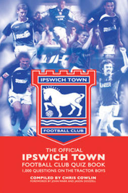 Cowlin, Chris - The Official Ipswich Town Football Club Quiz Book, ebook