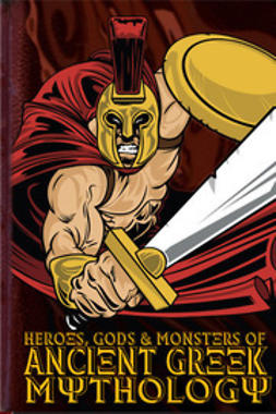 Ford, Michael - Heroes, Gods and Monsters of Ancient Greek Mythology, e-bok