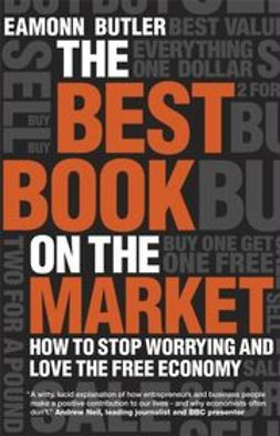 Butler, Eamonn - The Best Book on the Market: How to stop worrying and love the free economy, e-bok