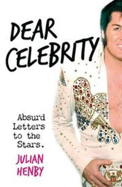 Henby, Julian - Dear Celebrity: Absurd Letters to the Stars, e-kirja