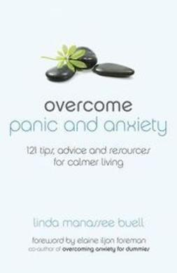 Buell, Linda Manassee - Overcome Panic and Anxiety: 121 tips, advice and resources for calmer living, ebook