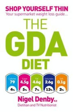 Denby, Nigel - The GDA Diet: Shop Yourself Thin - Your Supermarket Weight Loss Guide..., ebook