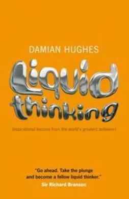 Hughes, Damian - Liquid Thinking: Inspirational lessons from the world's great achievers, ebook