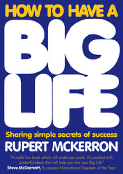 McKerron, Rupert - How to Have  A Big Life : Sharing Simple Secrets of Success, e-kirja