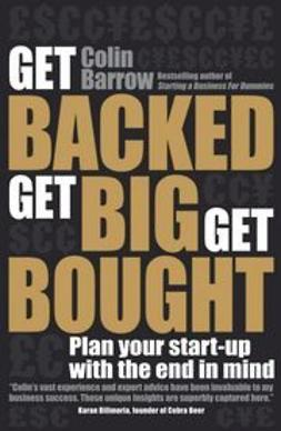 Barrow, Colin - Get Backed, Get Big, Get Bought: Plan your start-up with the end in mind, ebook