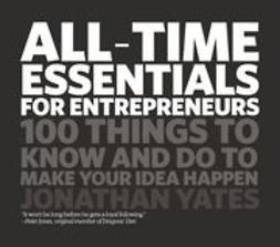 Yates, Jonathan - All Time Essentials for Entrepreneurs: 100 things to know and do to make your idea happen, e-kirja