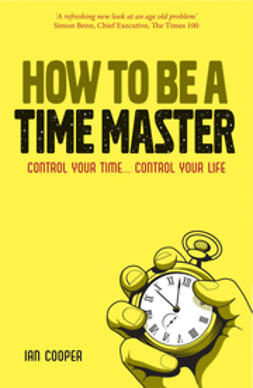 Cooper, Ian - How to be a Time Master: Control your time...control your life, ebook