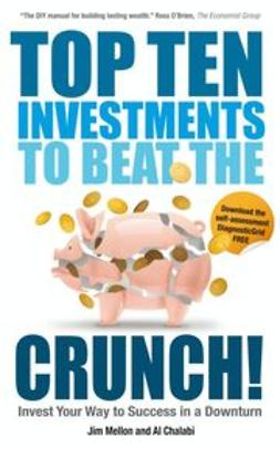 Mellon, Jim - Top Ten Investments to Beat the Crunch!: Invest Your Way to Success even in a Downturn, ebook