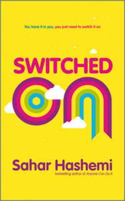 Hashemi, Sahar - Switched On: You have it in you, you just need to switch it on, e-kirja