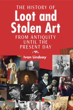 Lindsay, Ivan - The History of Loot and Stolen Art, ebook