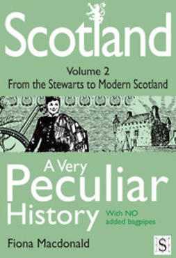 Macdonald, Fiona - Scotland, A Very Peculiar History – Volume 2, ebook