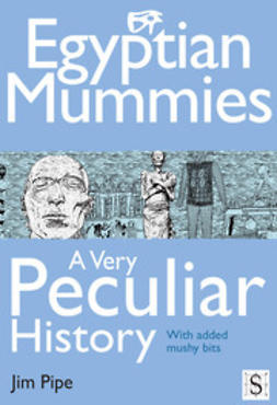 Pipe, Jim - Egyptian Mummies, A Very Peculiar History, ebook