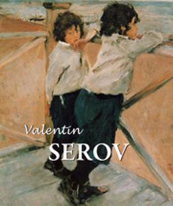 Sarabianov, Dmitri V. - Valentin Serov, e-kirja