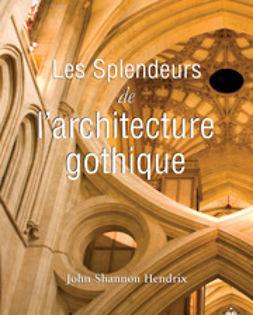 Hendrix, John Shannon - La splendeur de l'architecture gothique anglaise, ebook