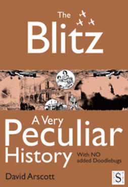 Arscott, David - The Blitz, A Very Peculiar History, e-kirja