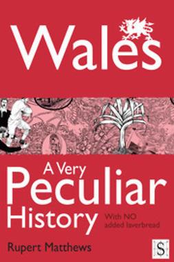 Matthews, Rupert - Wales, A Very Peculiar History, ebook