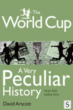 Arscott, David - The World Cup, A Very Peculiar History, ebook