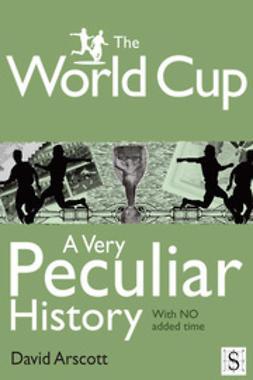 Arscott, David - The World Cup, A Very Peculiar History, e-bok