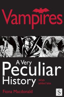 Macdonald, Fiona - Vampires, A Very Peculiar History, e-kirja