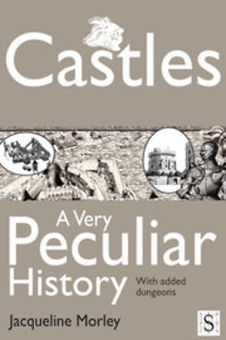Morley, Jacqueline - Castles, A Very Peculiar History, ebook