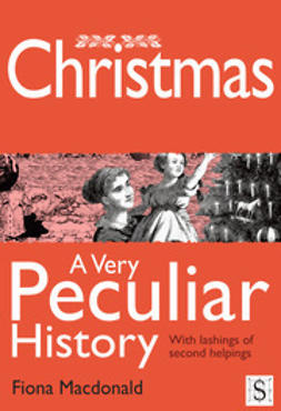Macdonald, Fiona - Christmas, A Very Peculiar History, e-kirja