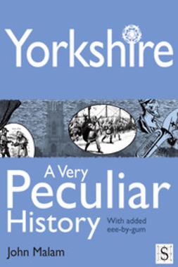 Malam, John - Yorkshire, A Very Peculiar History, ebook