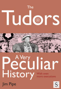 Pipe, Jim - The Tudors, A Very Peculiar History, ebook