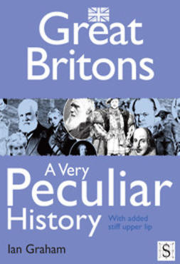 Graham, Ian - Great Britons, A Very Peculiar History, e-bok