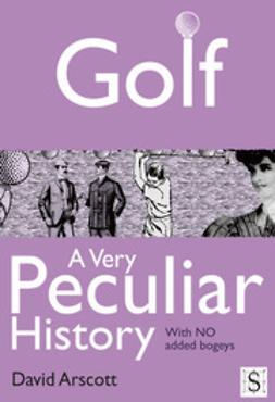 Arscott, David - Golf, A Very Peculiar History, ebook