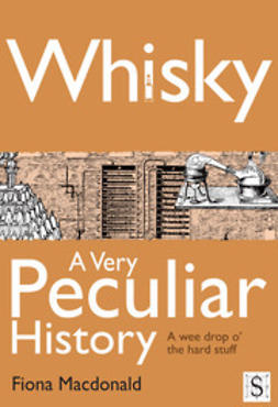 Macdonald, Fiona - Whisky, A Very Peculiar History, ebook