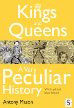 Mason, Antony - Kings and Queens - A Very Peculiar History, ebook
