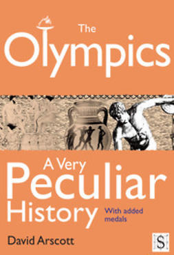 Arscott, David - The Olympics, A Very Peculiar History, e-bok