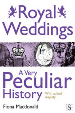 Macdonald, Fiona - Royal Weddings, A Very Peculiar History, ebook