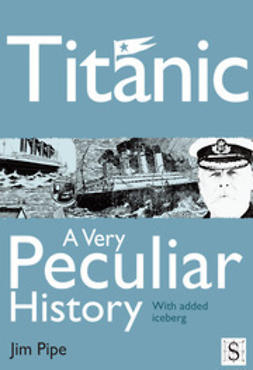 Pipe, Jim - Titanic, A Very Peculiar History, ebook