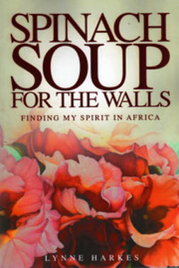 Harkes, Lynne - Spinach Soup for the Walls, ebook
