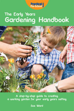 Ward, Sue - The Early Years Gardening Handbook, ebook