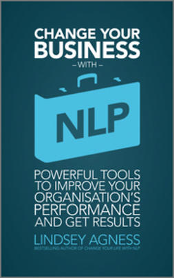 Agness, Lindsey - Change Your Business with NLP: Powerful tools to improve your organisation's performance and get results, ebook