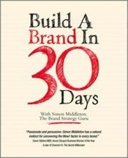 Middleton, Simon - Build a Brand in 30 Days: With Simon Middleton, The Brand Strategy Guru, ebook
