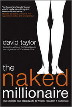 Taylor, David - The Naked Millionaire: The Ultimate Fast Track Guide to Wealth, Freedom and Fulfillment, e-bok