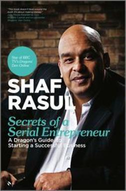 Rasul, Shaf - Secrets of a Serial Entrepreneur: A Business Dragon's Guide to Success, ebook