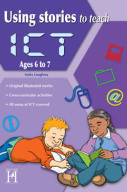 Loughrey, Anita - Using Stories to Teach ICT Ages 6 to 7, ebook