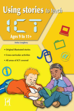 Loughrey, Anita - Using Stories to Teach ICT Ages 9 to 11+, ebook