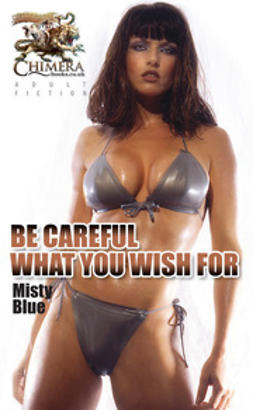 Blue, Misty - Be Careful What You Wish For, ebook
