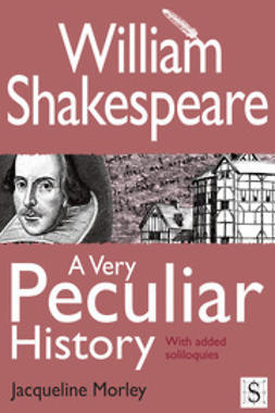 Morley, Jacqueline - William Shakespeare, A Very Peculiar History, ebook