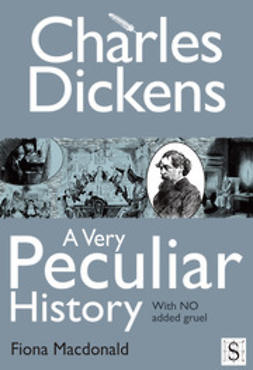 Macdonald, Fiona - Charles Dickens, A Very Peculiar History, ebook